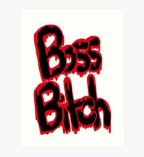 I'm A Boss Ass Bitch Art Print