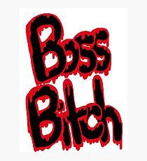 I'm A Boss Ass Bitch Photographic Print