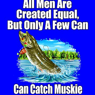 A Few Men Can Catch Muskie by fantasticdesign
