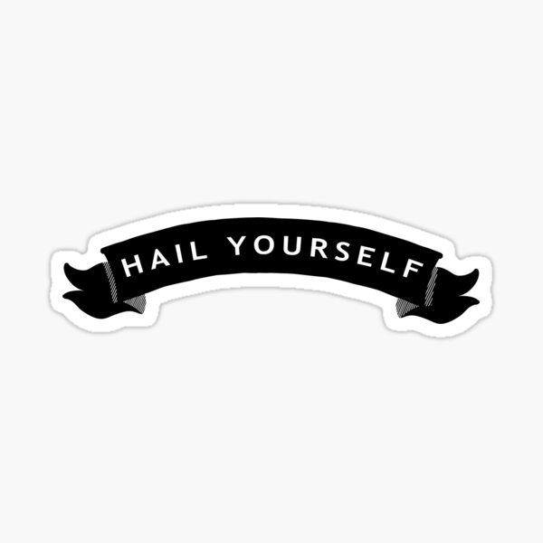 Hail Yourself Banner Sticker