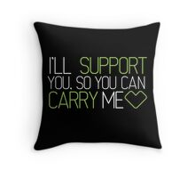 I'll Support You, So You Can Carry Me <3 GREEN - League of Legends Throw Pillow