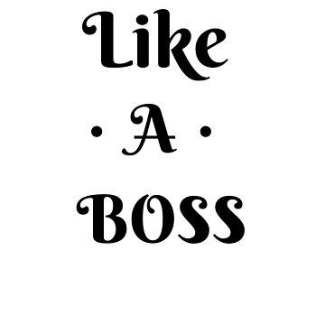 LIKE A BOSS by ShyneR