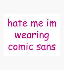 hate me im wearing comic sans Photographic Print