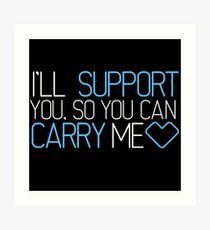 I'll Support You, So You Can Carry Me <3 BLUE - League of Legends Art Print