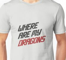 Where are My Dragons - GOT Unisex T-Shirt