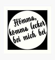 Hömma, join me (w) Art Print