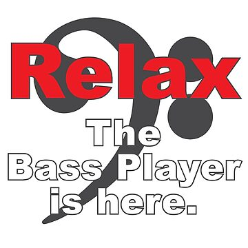 Relax, the Bass Player is here by evlwevl