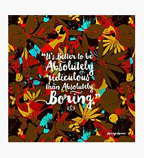 it's better to be absolutely ridiculous than absolutely boring Marilyn Monroe Photographic Print