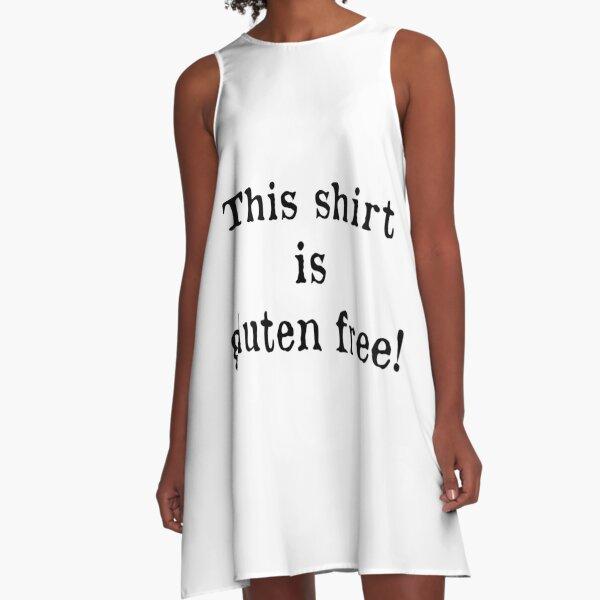 This shirt is gluten free (b) A-Line Dress