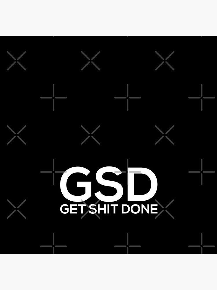 Get Shit Done by grantsewell