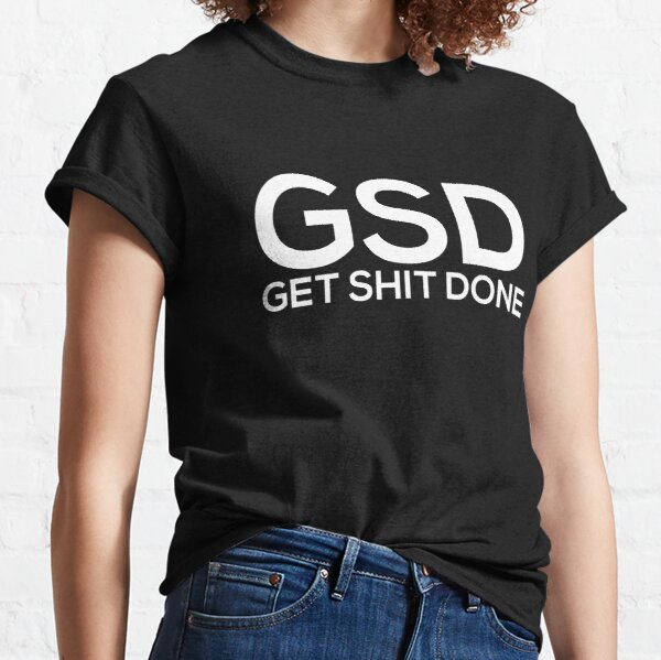 Get Shit Done Classic T-Shirt