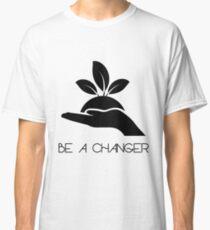 BE A CHANGER (b) Classic T-Shirt
