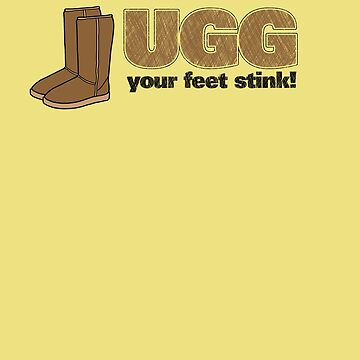 UGG - your feet stink! by JacMohnson