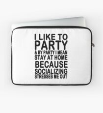 I like to party & by party I mean stay at home because socializing stresses me out Laptop Sleeve