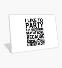 I like to party & by party I mean stay at home because socializing stresses me out Laptop Skin