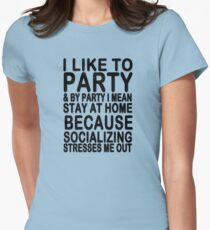 I like to party & by party I mean stay at home because socializing stresses me out T-Shirt