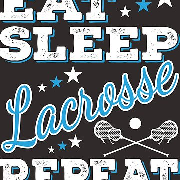 Eat Sleep Lacrosse Tee Shirt - Cool Funny Nerdy Funny Graphic Image Lacrosse Player Team Fan Coach Champion Humor Sayings Quotes Memes Shirt Present Gift Idea by melia321
