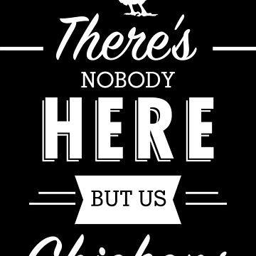 There's nobody here but us chickens by moviemaniacs