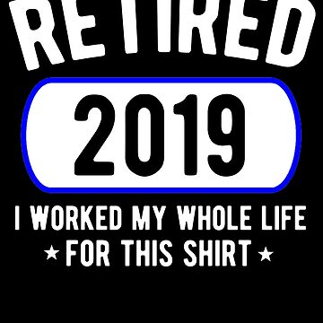 Retired 2019 Shirt Funny Retirement Party Gift Shirt by Kimcf