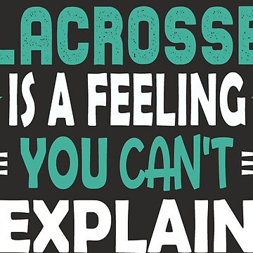 Lacrosse Feeling Tee Shirt - Cool Funny Nerdy Funny Graphic Image Lacrosse Player Team Fan Coach Champion Humor Sayings Quotes Memes Shirt Present Gift Idea by melia321