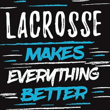 Lacrosse Makes BetterTee Shirt - Cool Funny Nerdy Funny Graphic Image Lacrosse Player Team Fan Coach Champion Humor Sayings Quotes Memes Shirt Present Gift Idea by melia321