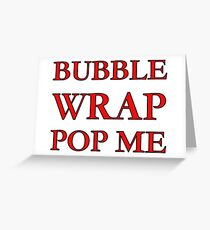 Bubble Wrap Pop Me - You'll Love It.... Greeting Card