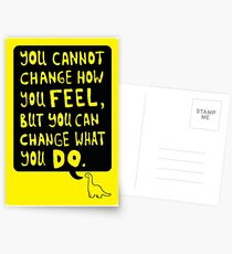 You cannot change how you FEEL, but you can change what you DO Postcards