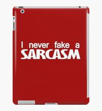 I never fake a sarcasm iPad Case/Skin