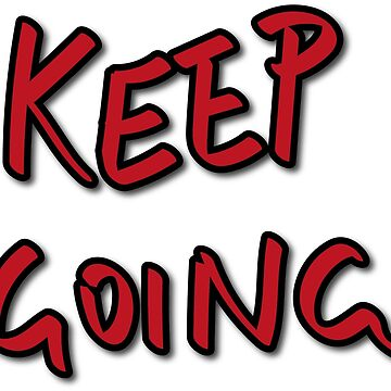Keep Going  by collection-life