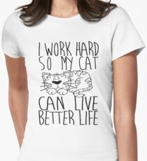 I work hard so my cat can live better life Women's Fitted T-Shirt
