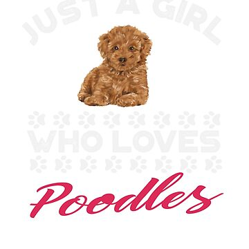 Just A Girl Who Loves Poodles t shirt by Dan66