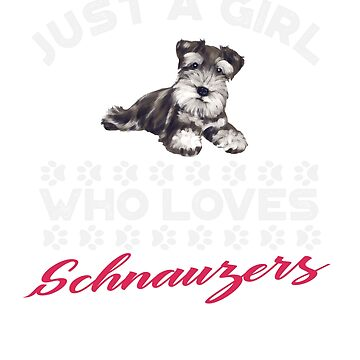 Just A Girl Who Loves Schnauzers t shirt by Dan66