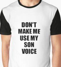 Son Funny Gift Idea, Don't Make Me Use My Son Voice Graphic T-Shirt