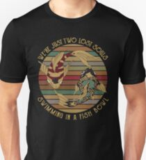 We're just two lost souls swimming in a fish bowl shirt  Unisex T-Shirt
