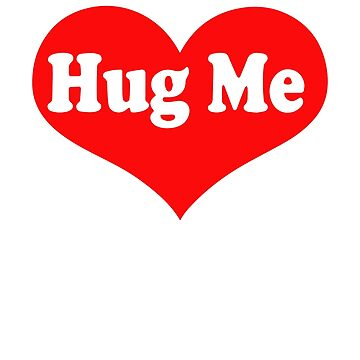 "National Hug Day ""Hug Me Love"" T-Shirt For Youth Adult Men Women by SamDesigner"