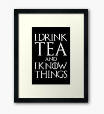 I Drink Tea and I Know Things Framed Print