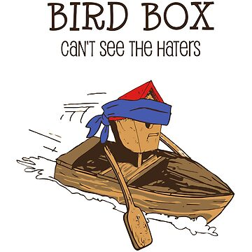 Bird Box Movie Funny Haters by olivergraham