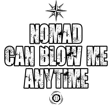 Nomad can blow me anytime (Black) [Roufxis-RB] by RoufXis