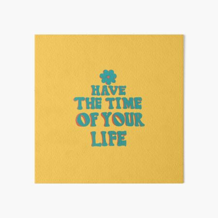 have the time of your life quote Art Board Print