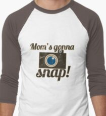 Mom's gonna snap T-Shirt