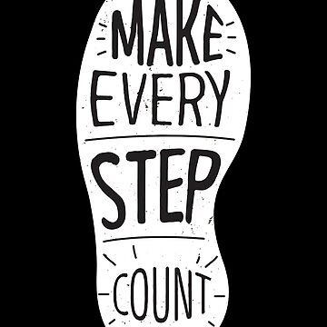 Make Every Step Count by overstyle