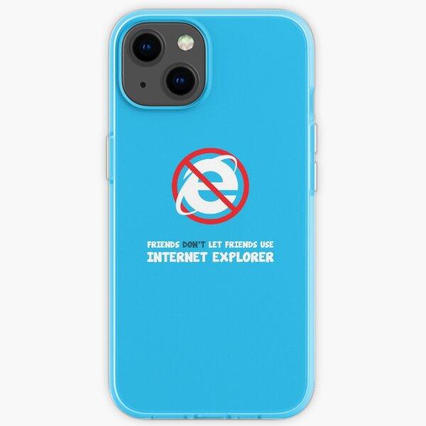Friends don't let friends use internet explorer iPhone Soft Case