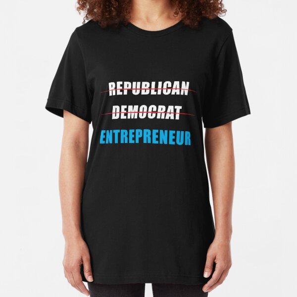 Not Republican Not Democrat Entrepreneur Slim Fit T-Shirt