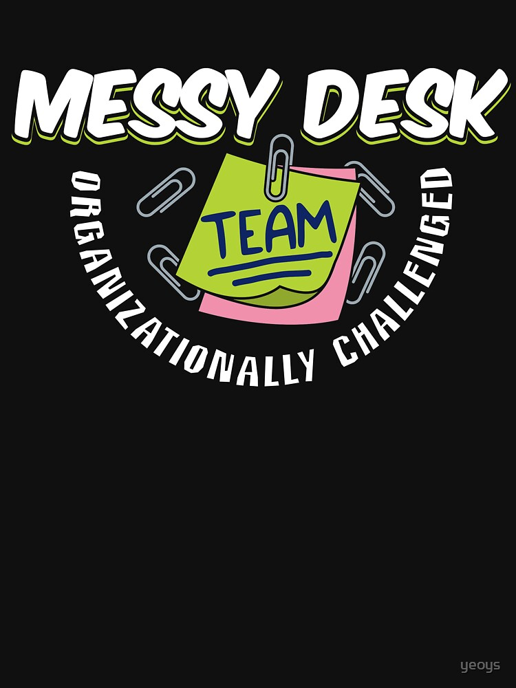 Messy Desk Team Organizationally Challenged - Messy Desk Gift von yeoys