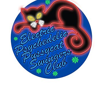 The Electric Psychedelic Pussycat Swingers Club  by McPod