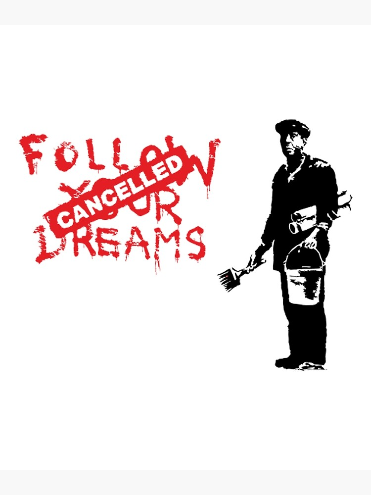 Banksy Follow Your Dreams Cancelled by ThatMerchStore
