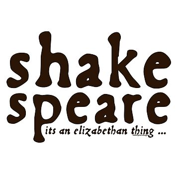 Shakespeare - it's an Elizabethan thing by incognitagal