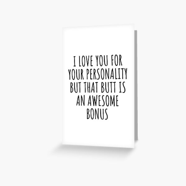 Butt Funny Gift for Girlfriend Boyfriend Couple Present I Love Your Personality But That Butt Greeting Card