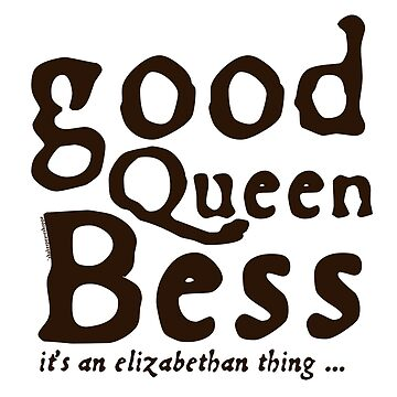 Good Queen Bess – it's an Elizabethan thing by incognitagal