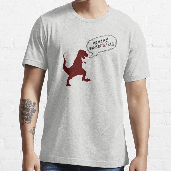 Ha Ha Ha! Mine is an evil laugh! Essential T-Shirt